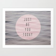 just be you today  Art Print