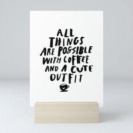 All Things Are Possible With Coffee and a Cute Outfit black-white typography home wall office decor Mini Art Print