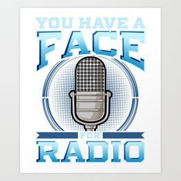 Funny You Have A Face For Radio Broadcaster Pun Art Print
