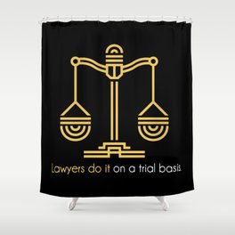 Lawyers Do It On A Trial Basis Shower Curtain