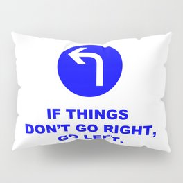 If Things Don't Go Right, Go Left Sign Quote Pillow Sham