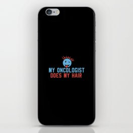 My Oncologist Does My Hair. - Gift iPhone Skin