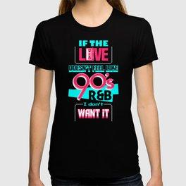 If The Love Doesn't Feel Like 90's R&B I Don't Want It Shirt T-shirt