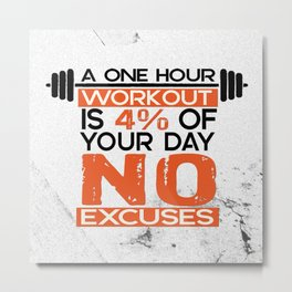 A one hour workout is 4 of your day no excuses Fitness Typography Quotes Metal Print