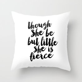 Though She Be But Little She Is Fierce black and white typography poster home decor bedroom wall art Throw Pillow