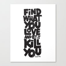 FIND WHAT YOU LOVE Canvas Print