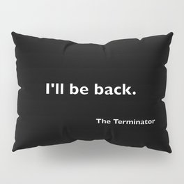 The Terminator quote Pillow Sham