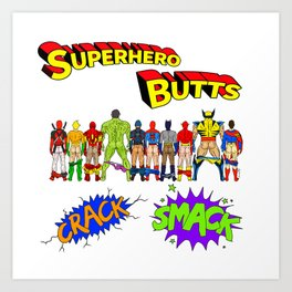 Superhero Butts Crack Smack Art Print