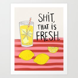 Shit That Is Fresh Art Print