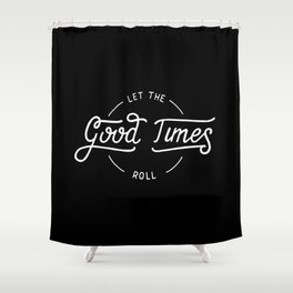 Let the good times roll #2 Shower Curtain