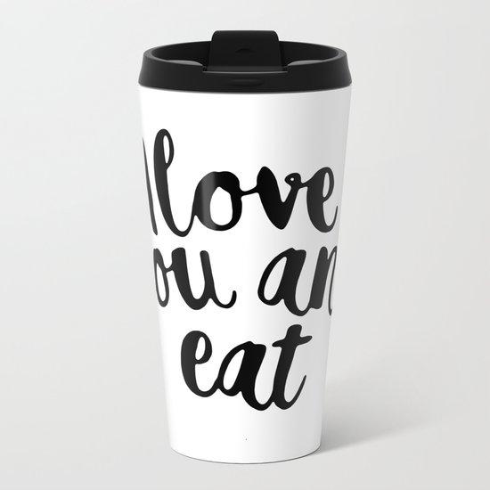 I love you and eat Metal Travel Mug