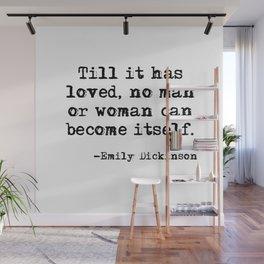 Till it has loved - Emily Dickinson Wall Mural