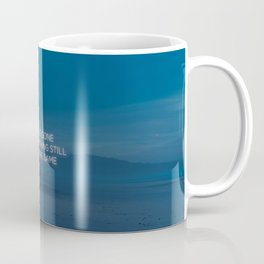 You Are Gone But Everything Still Looks The Same Coffee Mug