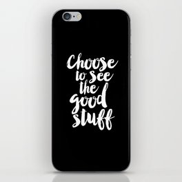 Choose to See the Good Stuff black and white monochrome typography poster design home wall decor iPhone Skin
