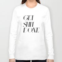 get shit done Long Sleeve T-shirts featuring GET SHIT DONE! by Sara Eshak