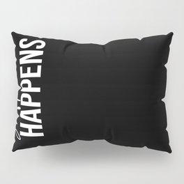 Shift Happens Inspirational Quote Pillow Sham