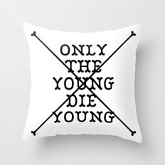 Only The Young Die Young Throw Pillow