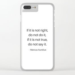 Stoic Philosophy Quotes - If this is not right do not do it - Marcus Aurelius Clear iPhone Case