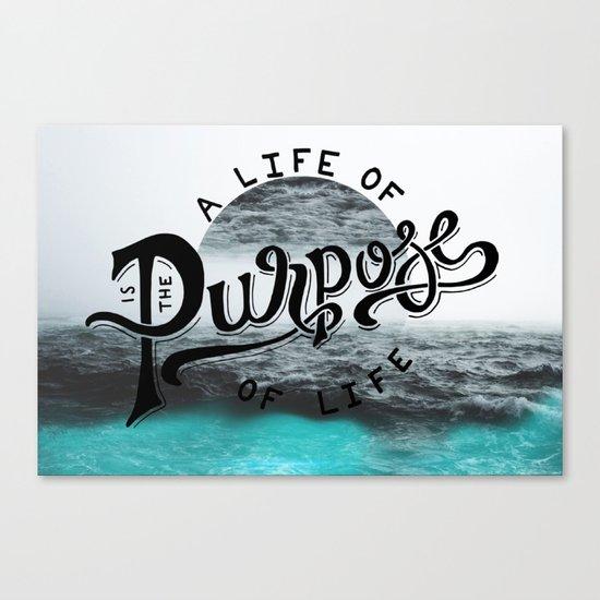 A life of purpose Canvas Print