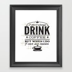Drink Coffee Framed Art Print