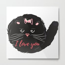 Cute kitty. I love you Metal Print