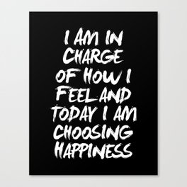 I Am in Charge of How I Feel and Today I Choose Happiness black and white home wall decor Canvas Print