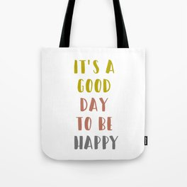 It's a Good Day to Be Happy Tote Bag