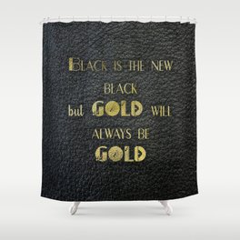 Gold will always be gold - black leather gold letters Shower Curtain