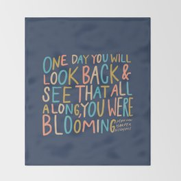 One day you will look back and see that all along, you were blooming Throw Blanket