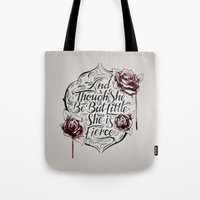 though she be but little Tote Bags featuring And though she be but little she is fierce by Hey Instigator!