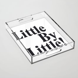 Little By Little Acrylic Tray