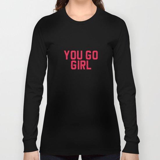 YOU GO GIRL Long Sleeve T-shirt