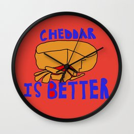 Cheddar is better Wall Clock