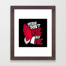 Please Don't Kill My Vibe Framed Art Print