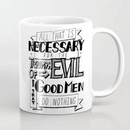 All That Is Necessary For the Triumph of Evil Coffee Mug