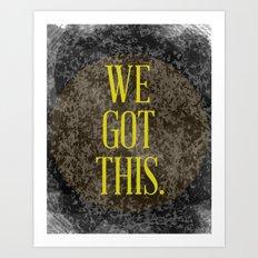 We Got This Art Print