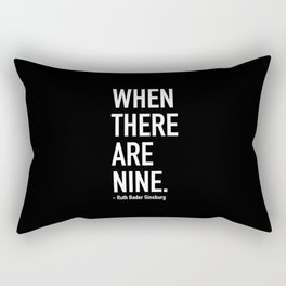WHEN THERE ARE NINE. - Ruth Bader Ginsburg Rectangular Pillow