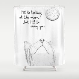I'll Be Seeing You Shower Curtain