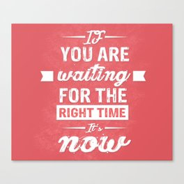 If You are waiting for the right time it's now Inspirational Typography Quote Canvas Print