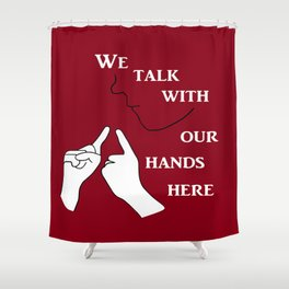 We Talk with our Hands Here Shower Curtain