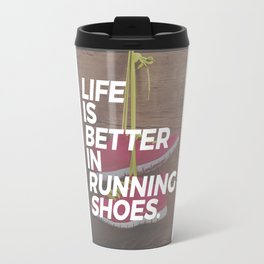 Life is better in running shoes. Real runners know why they choose to run, whether it's sprint, jog Travel Mug