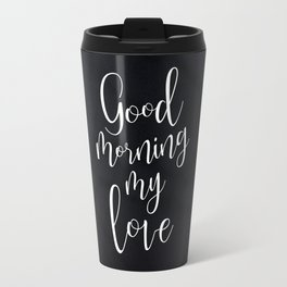 Good Morning My Love #Love #valentines Travel Mug