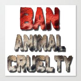 Ban Animal Cruelty Canvas Print