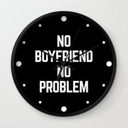 No Boyfriend Funny Quote Wall Clock