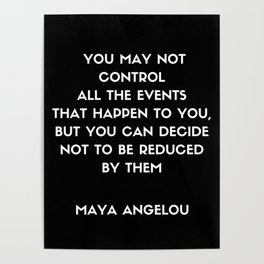 Maya Angelou inspirational motivational quote on control Poster