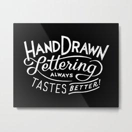 hand drawn lettering ALWAYS tastes better: black  Metal Print