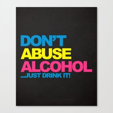 Dont Abuse Alcohol Funny Quote Canvas Print