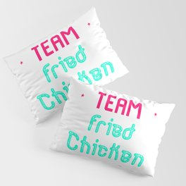 Team Fried Chicken Cute Wing Quote Pillow Sham