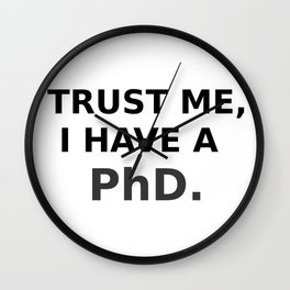 Trust me, I have a PhD. Wall Clock