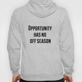 Opportunity has no off season Hoody